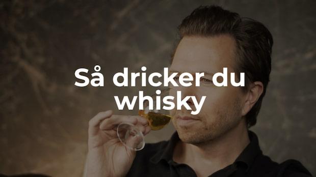 Så dricker du whisky