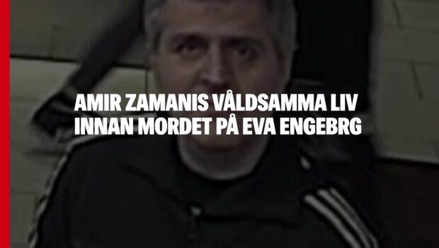 Amir Zamanis våldsamma liv innan mordet på Eva Engberg